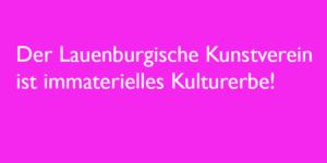 Der Lauenburgische Kunstverein ist immaterielles Kulturerbe!